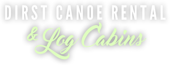 Dirst Canoe Rental & Log Cabins